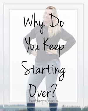 why do you keep starting over